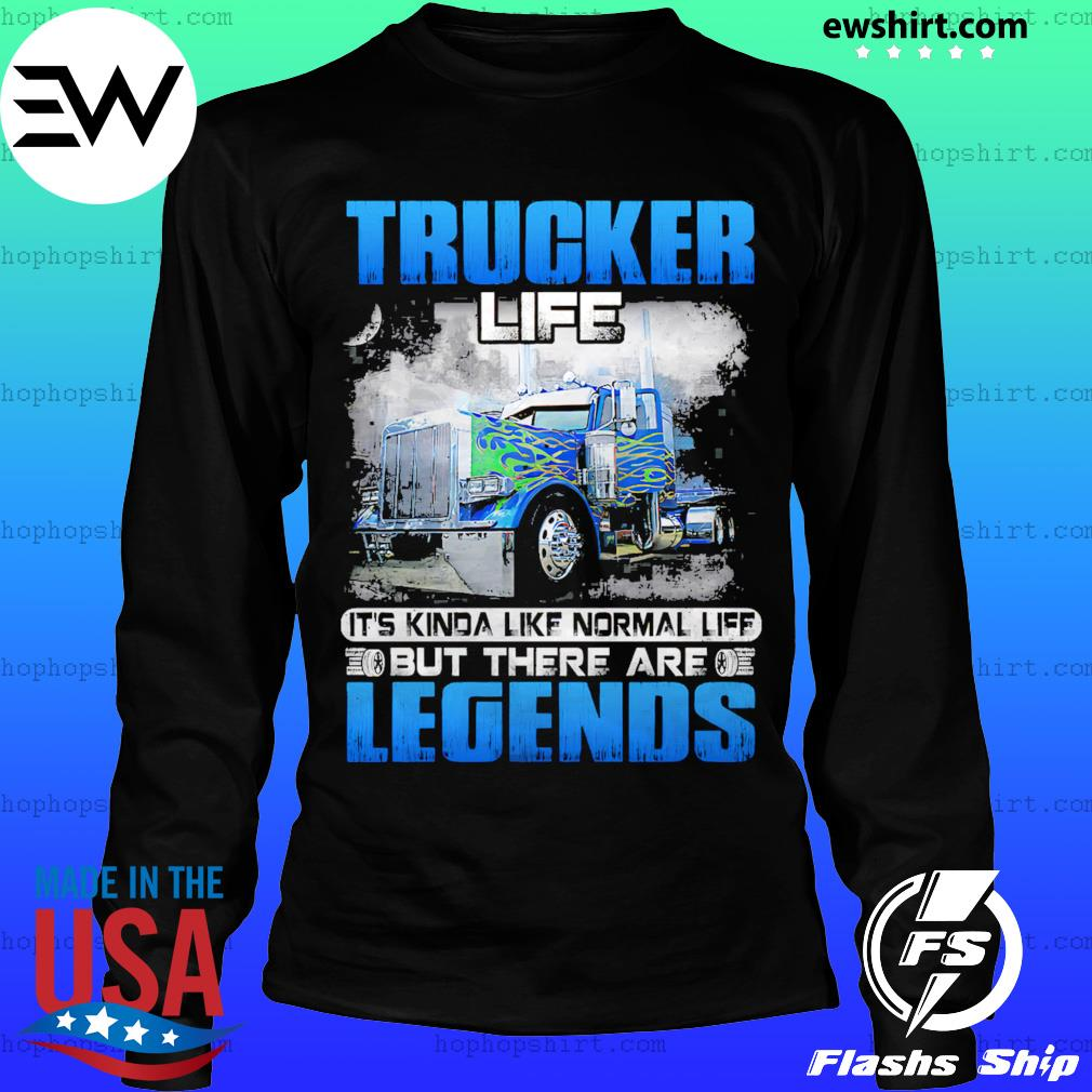 Trucker Life But There Are Legends Shirt LongSleeve