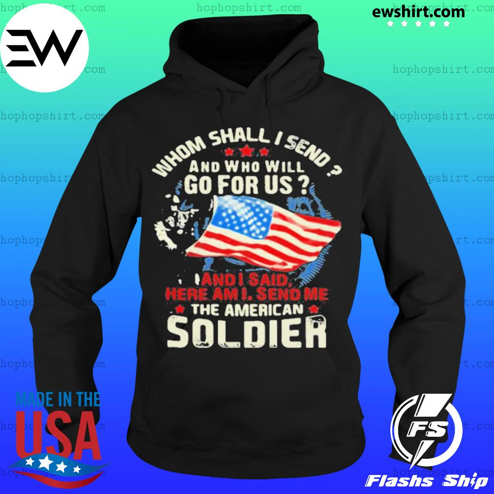 Whom Shall I Send And Who Will Go For Us And I Said Here Am I Send Me The American Soldier Veteran American Flag Hoodie