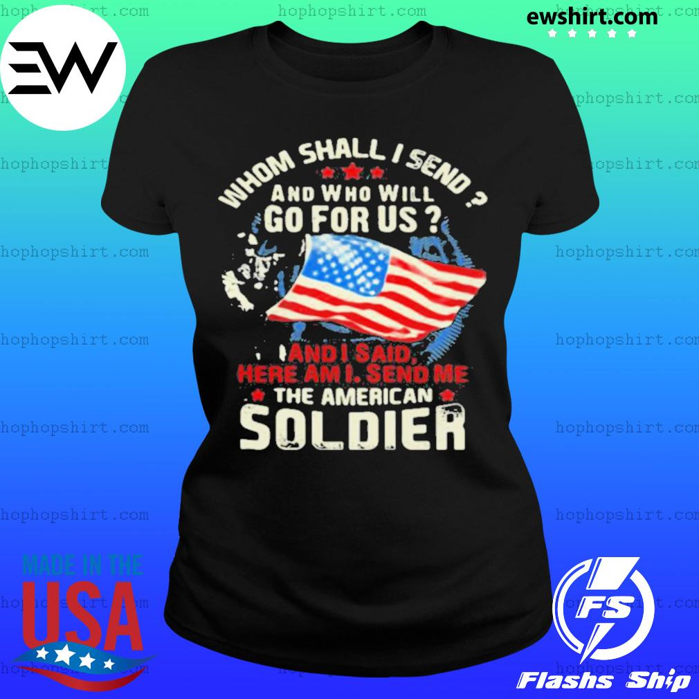 Whom Shall I Send And Who Will Go For Us And I Said Here Am I Send Me The American Soldier Veteran American Flag Ladies Tee