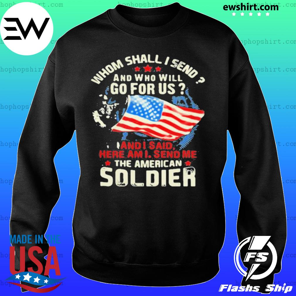 Whom Shall I Send And Who Will Go For Us And I Said Here Am I Send Me The American Soldier Veteran American Flag Sweater