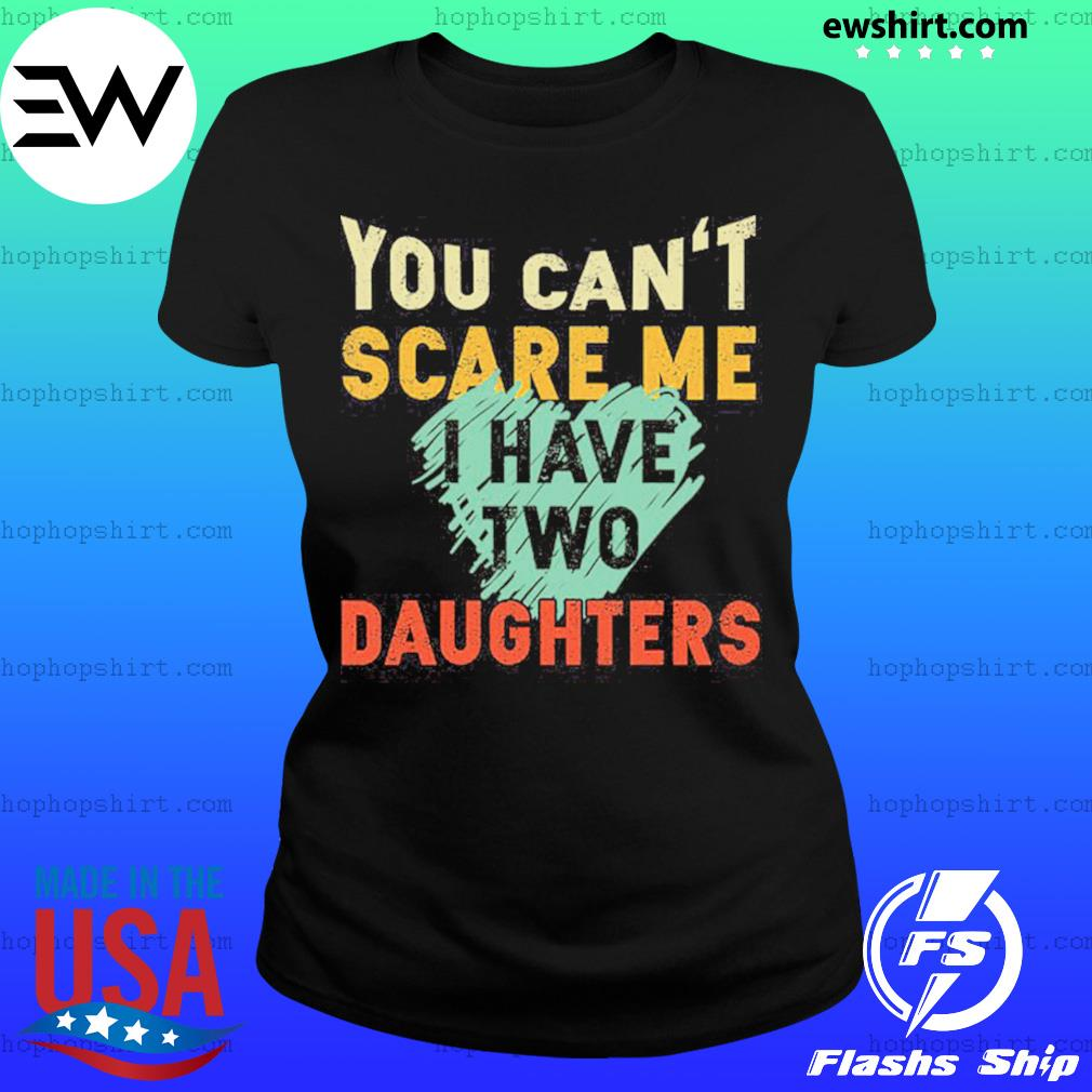 You Can't Scare Me I Have Two Daughters Shirt Ladies Tee