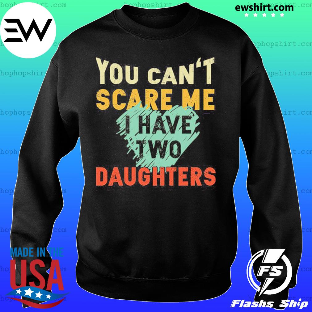 You Can't Scare Me I Have Two Daughters Shirt Sweater