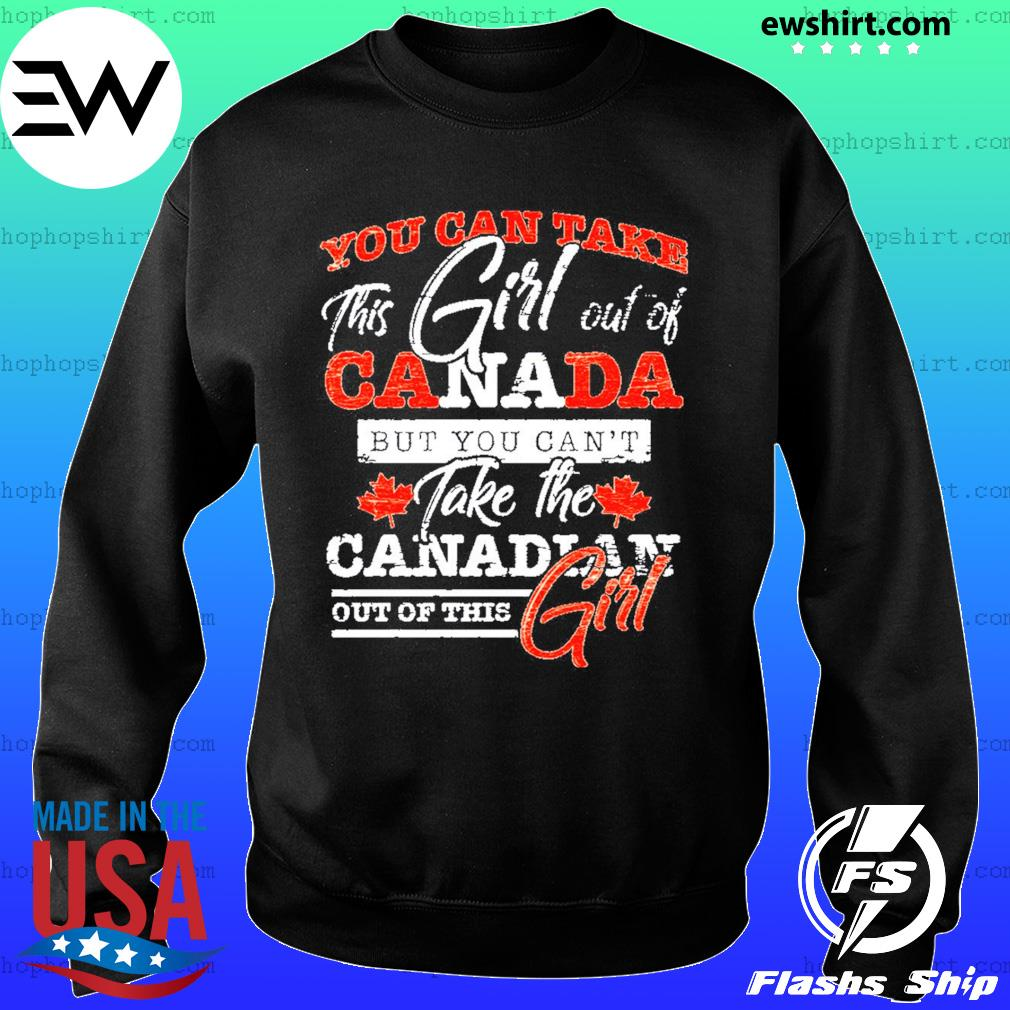 You Can Take This Girl Out Of Canada Take The Canadian Out Of This Girl Shirt Sweater