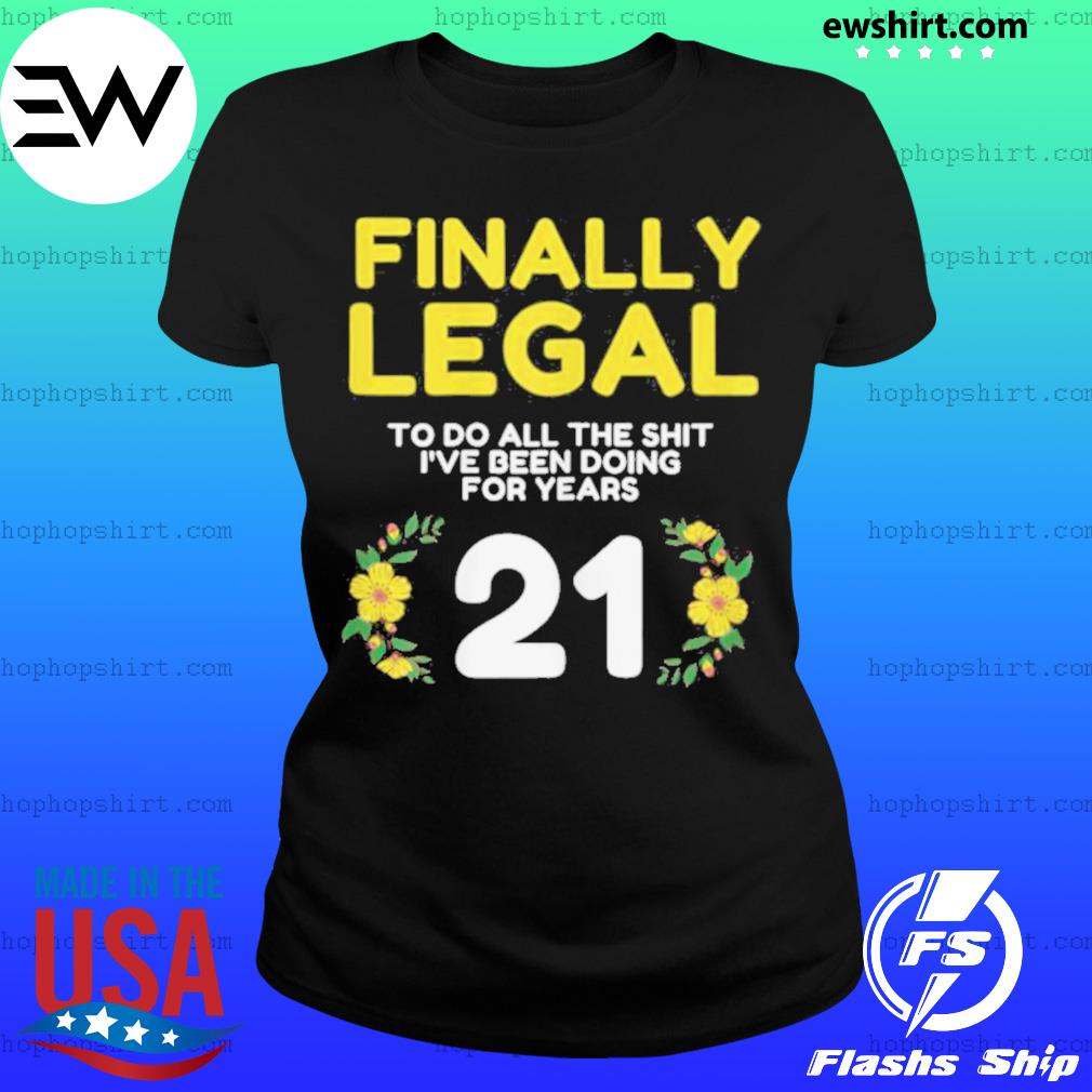 Womens Finally Legal To Do This Shirt 21yo Funny 21st Bday Womens T Shirt Ladies Tee