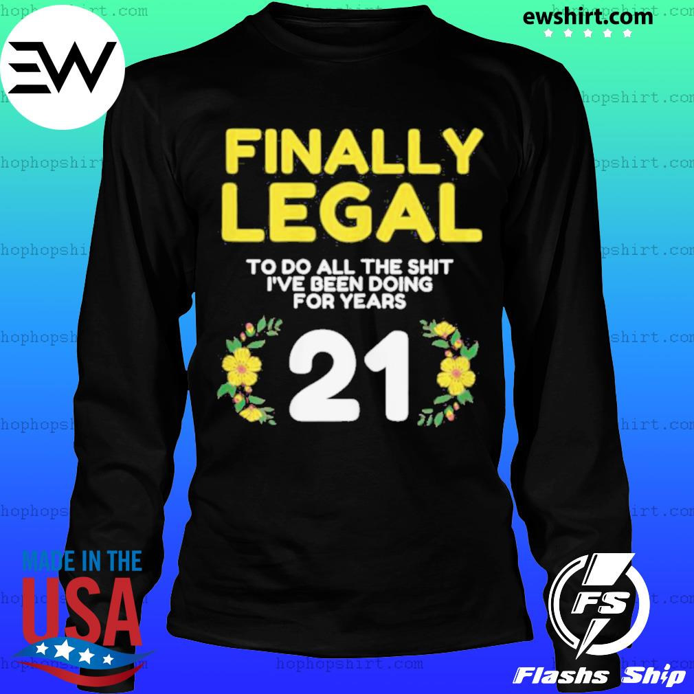 Womens Finally Legal To Do This Shirt 21yo Funny 21st Bday Womens T Shirt LongSleeve