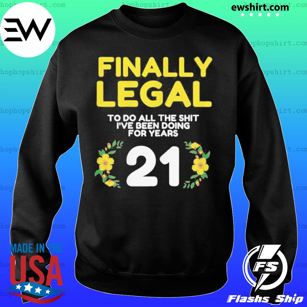 Womens Finally Legal To Do This Shirt 21yo Funny 21st Bday Womens T Shirt Sweater