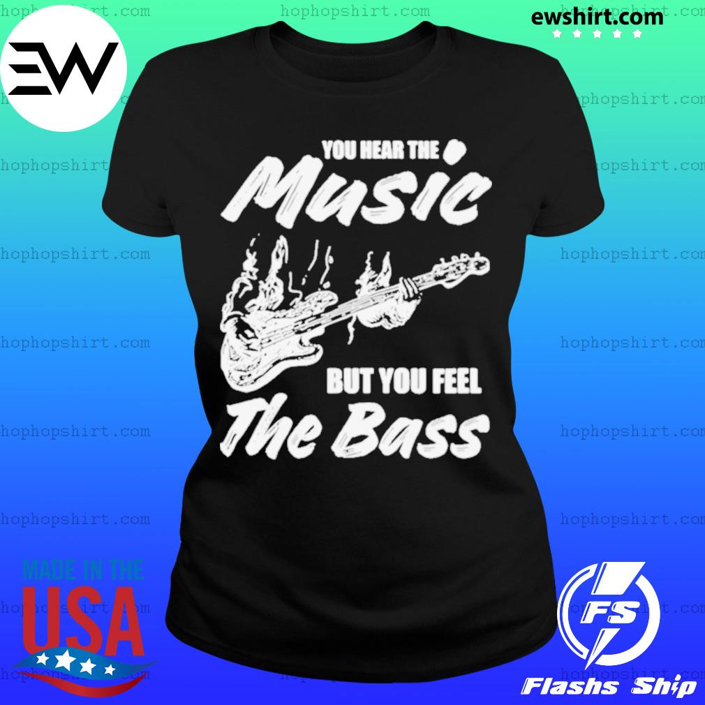 You hear the music but you feel the bass guitar Ladies Tee