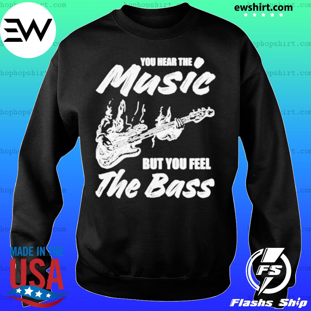 You hear the music but you feel the bass guitar Sweater
