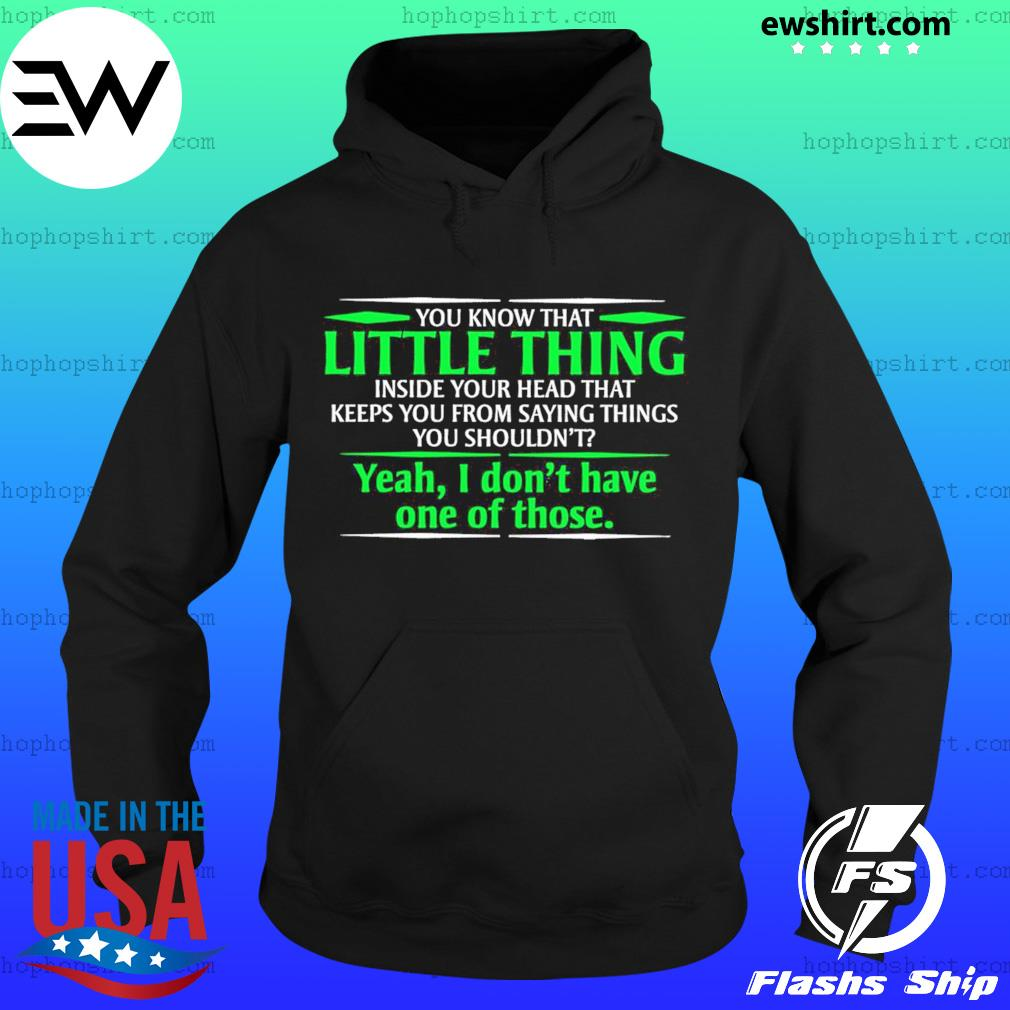 You Know That Little Thing Inside Your Head That Yeah I Don't Have One Of Those Shirt Hoodie