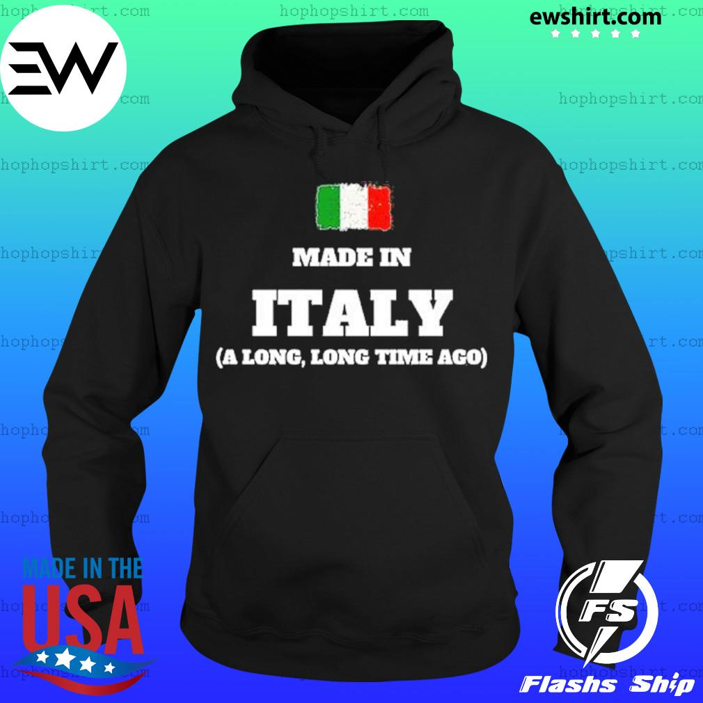 Made In Italy A Long Long Time Ago T-Shirt Hoodie