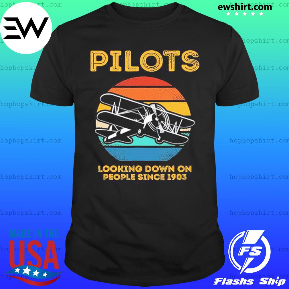 Pilots Looking Down On People Since 1903 Vintage Shirt