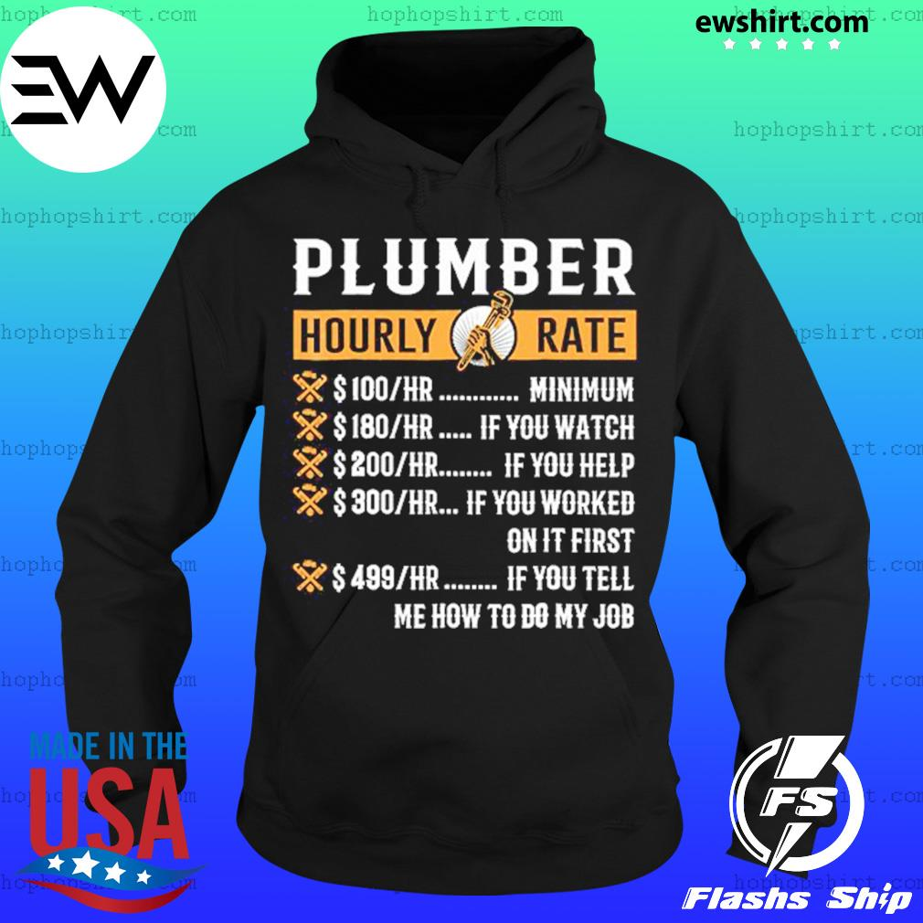 Plumber Hourly Rate Minimum If You Watch Me How To Do My Job Shirt Hoodie