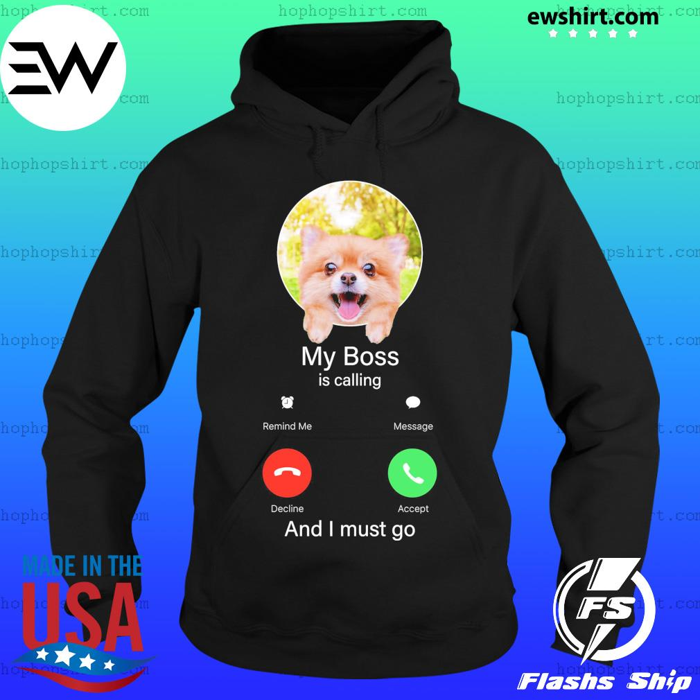 Pomeranian My Boss is calling and I must go Classic T-Shirt Hoodie