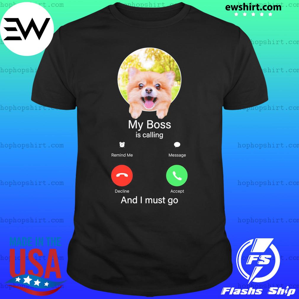 Pomeranian My Boss is calling and I must go Classic T-Shirt