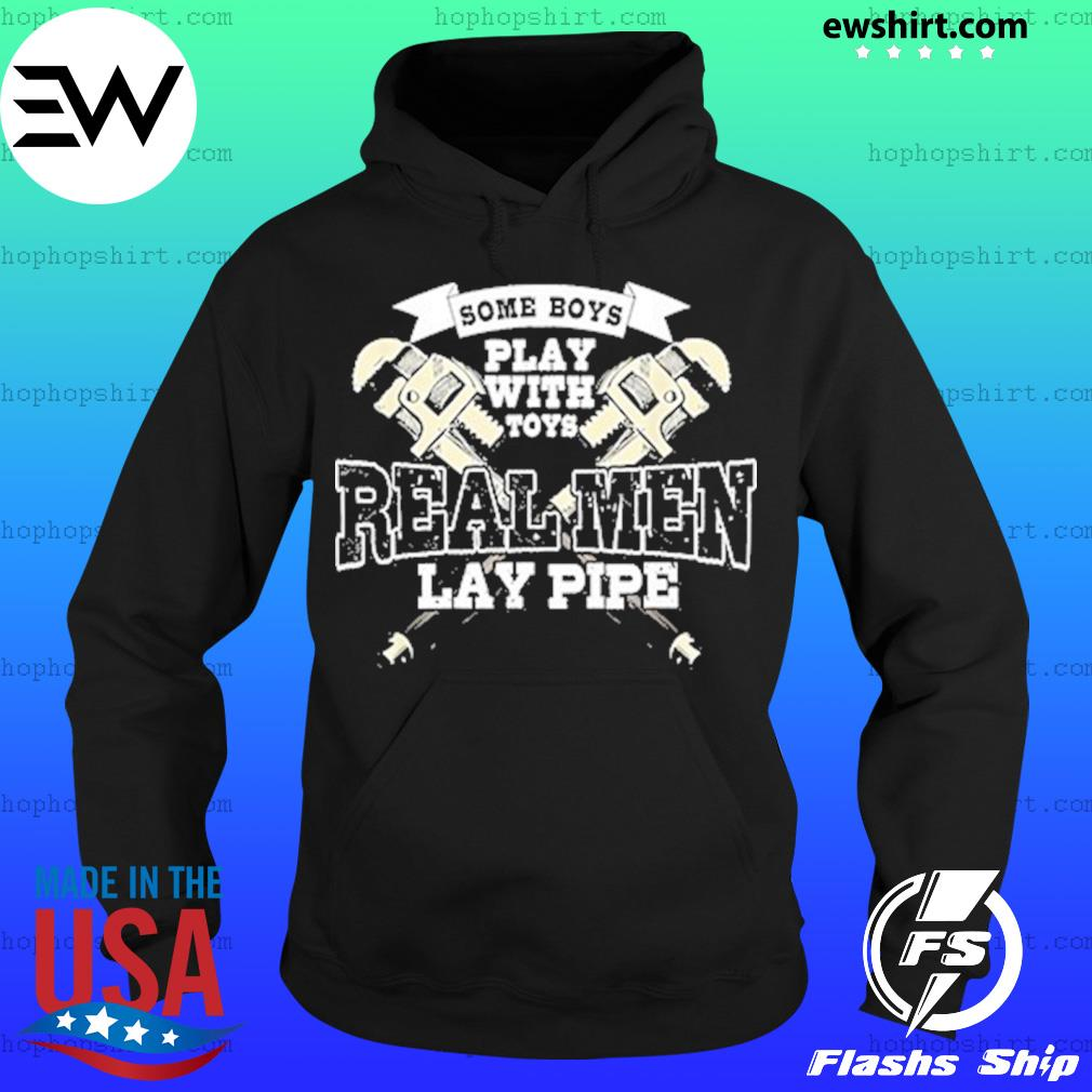 Some Boys Play With Toys Real Men Lay Pipe Shirt Hoodie