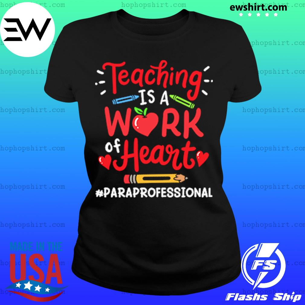 Teaching Is A Work Of Heart Paraprofessional Shirt Ladies Tee