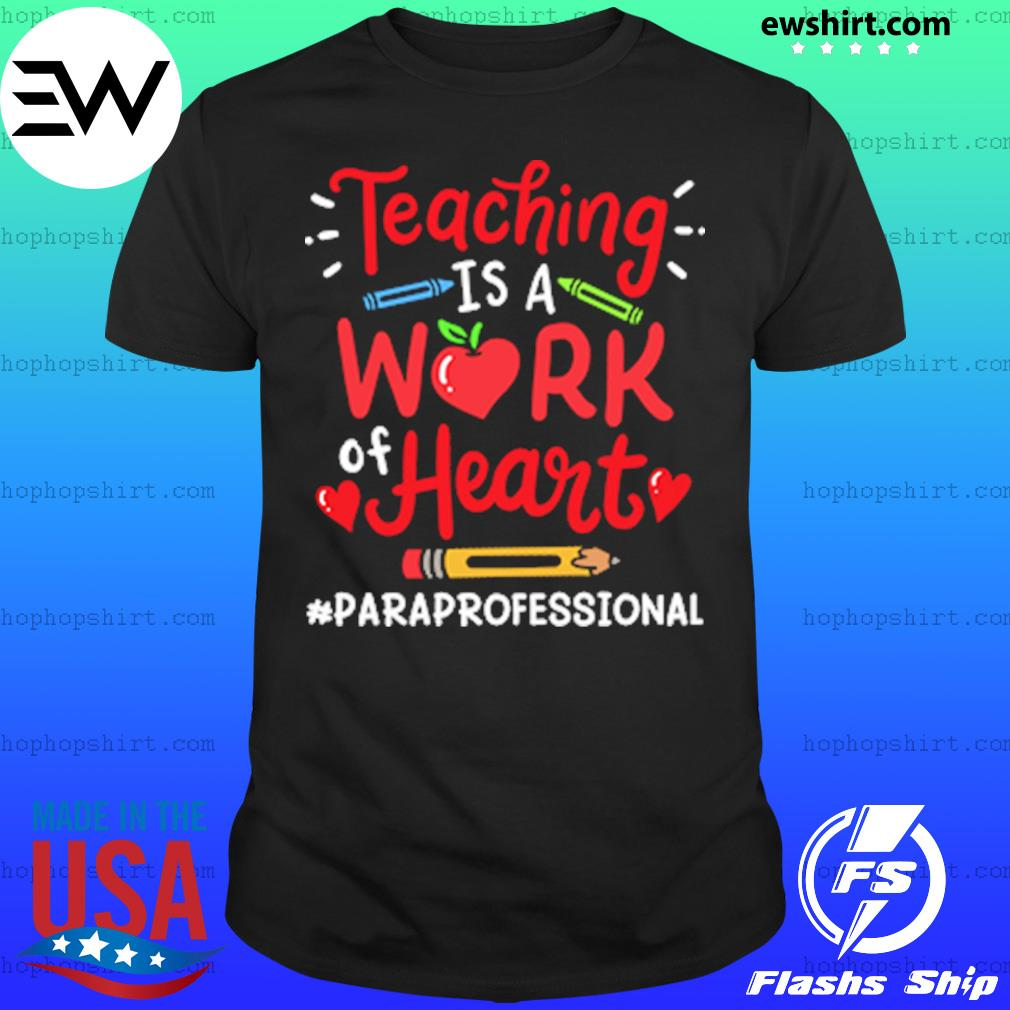 Teaching Is A Work Of Heart Paraprofessional Shirt