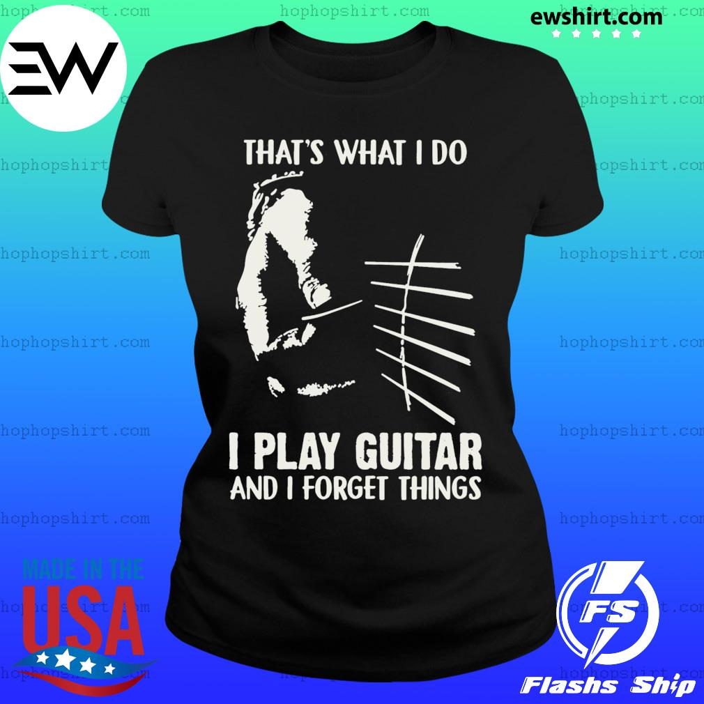 That's What I Do I Play Guitar And I Forget Things Shirt Ladies Tee