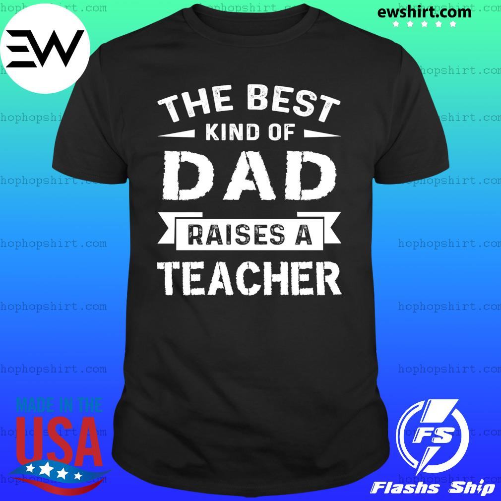 The Best Kind Of Dad Raised A Teacher T-Shirt
