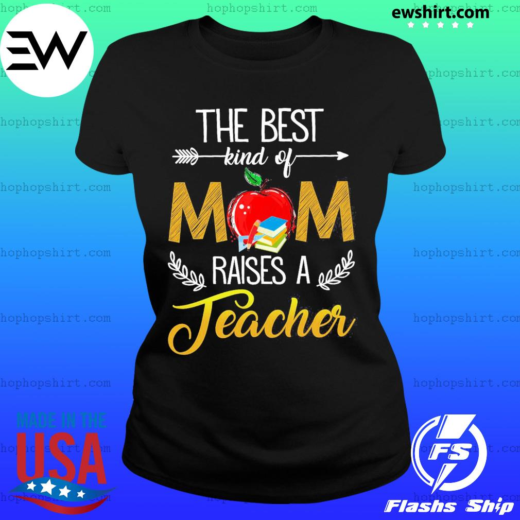 The Best Kind Of Mom Raised A Teacher T-Shirt Ladies Tee