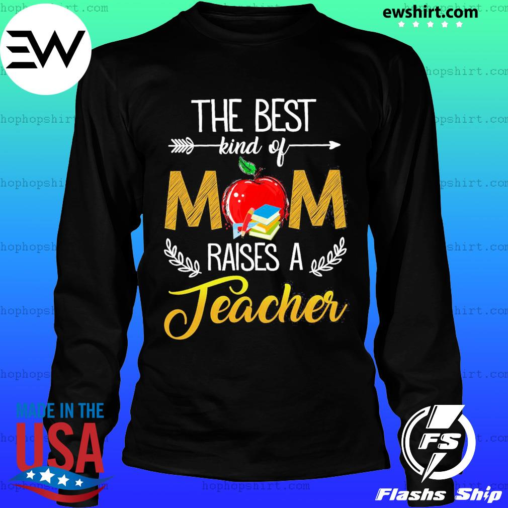 The Best Kind Of Mom Raised A Teacher T-Shirt LongSleeve