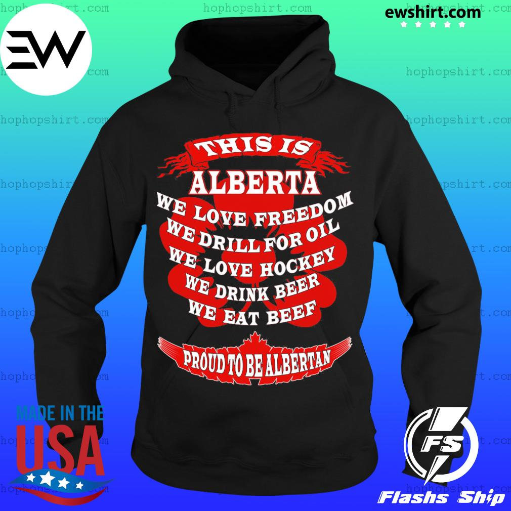 This Is Alberta We Love Freedom We Drill For Oil We Love Hockey Shirt Hoodie