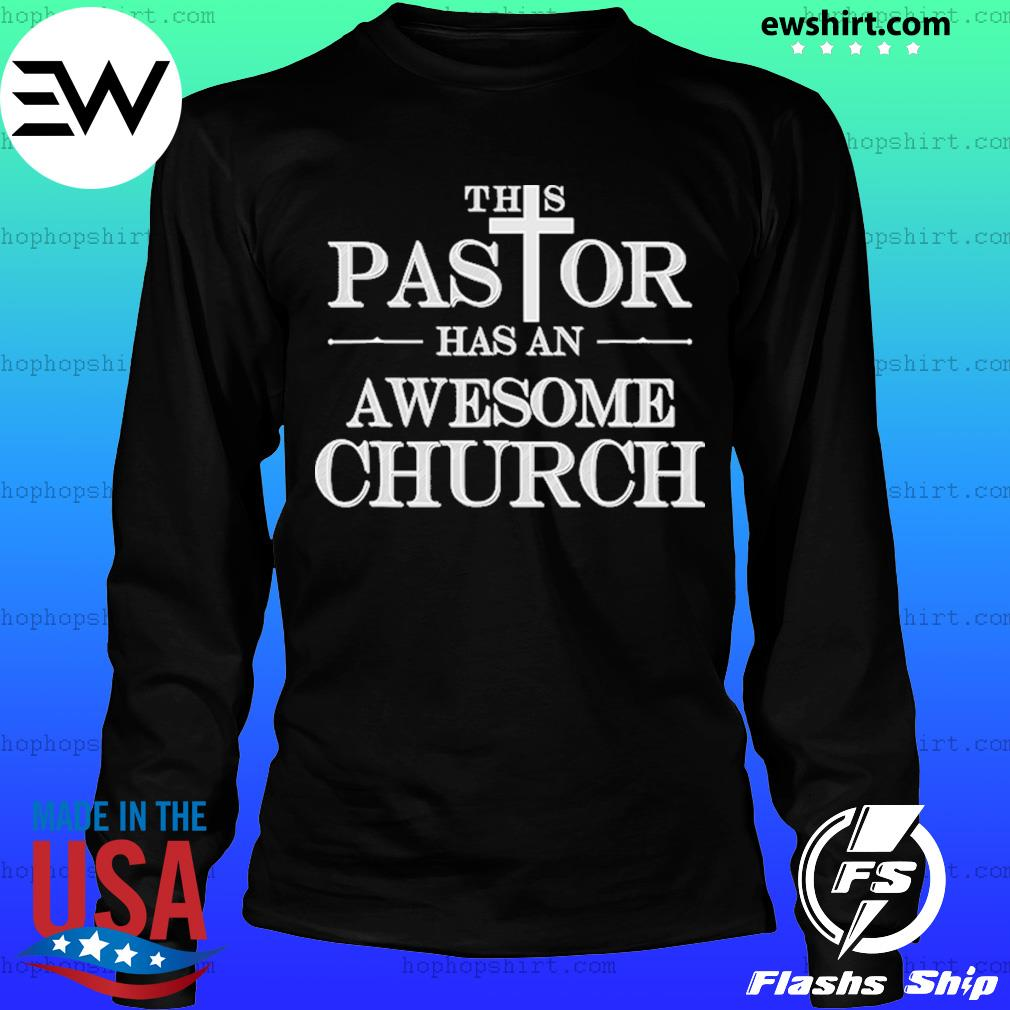 This Pastor Has An Awesome Church Shirt LongSleeve