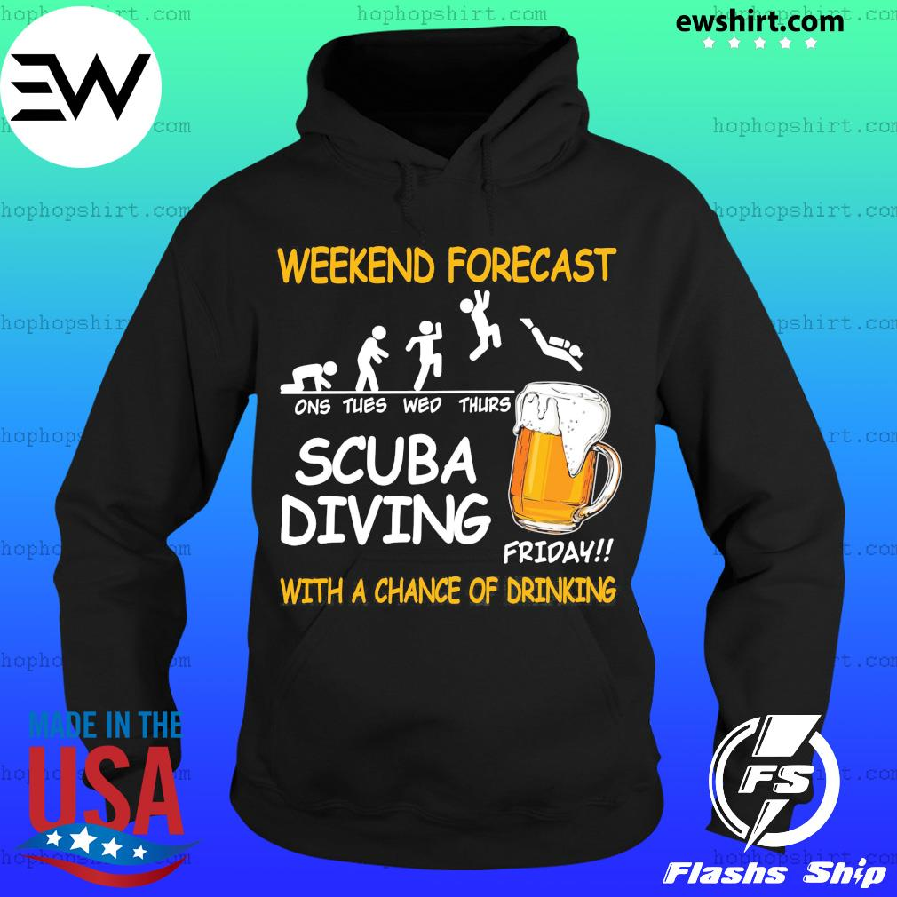 Weekend Forecast One Tues Web Thurs Scuba Diving Friday With Achance Of Drinking Beer Shirt Hoodie
