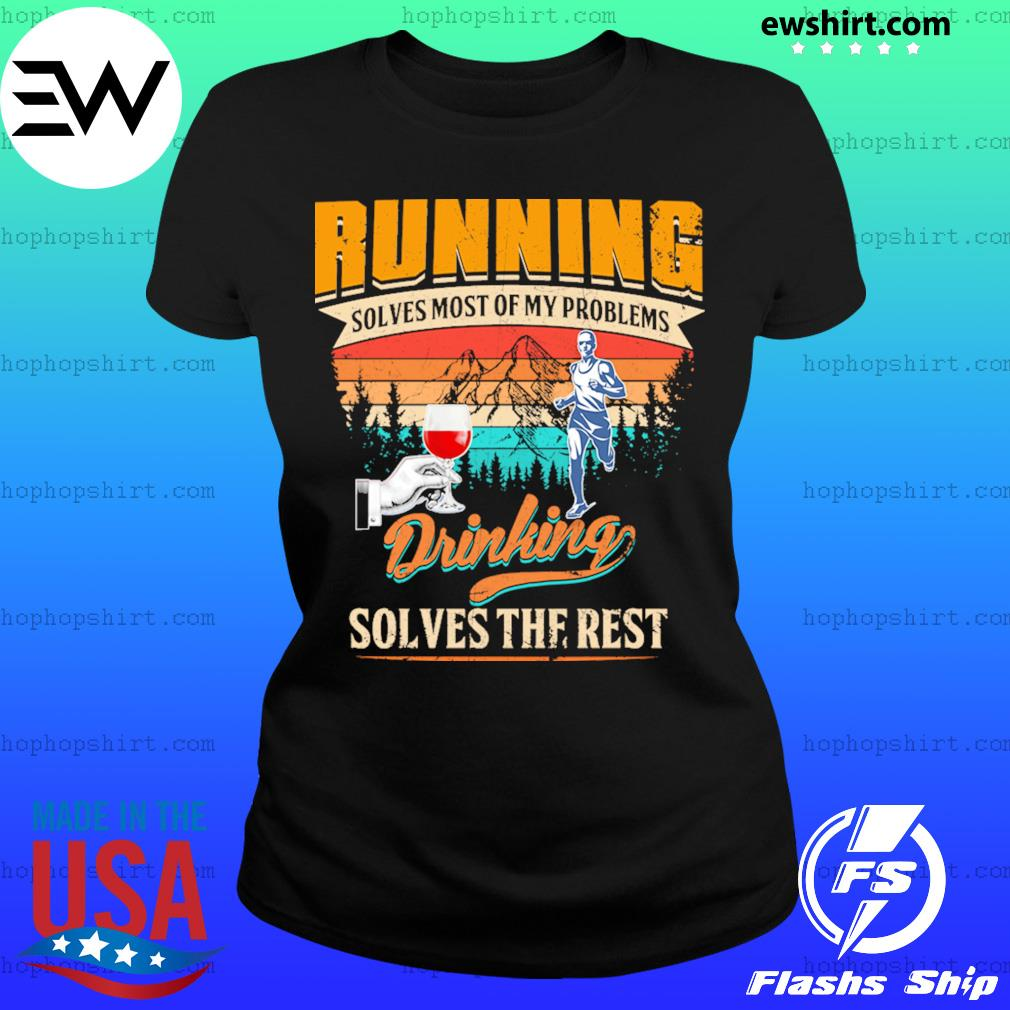 Wine Running Solves Most Of My Problems Drinking Solves The Rest Vintage Shirt Ladies Tee