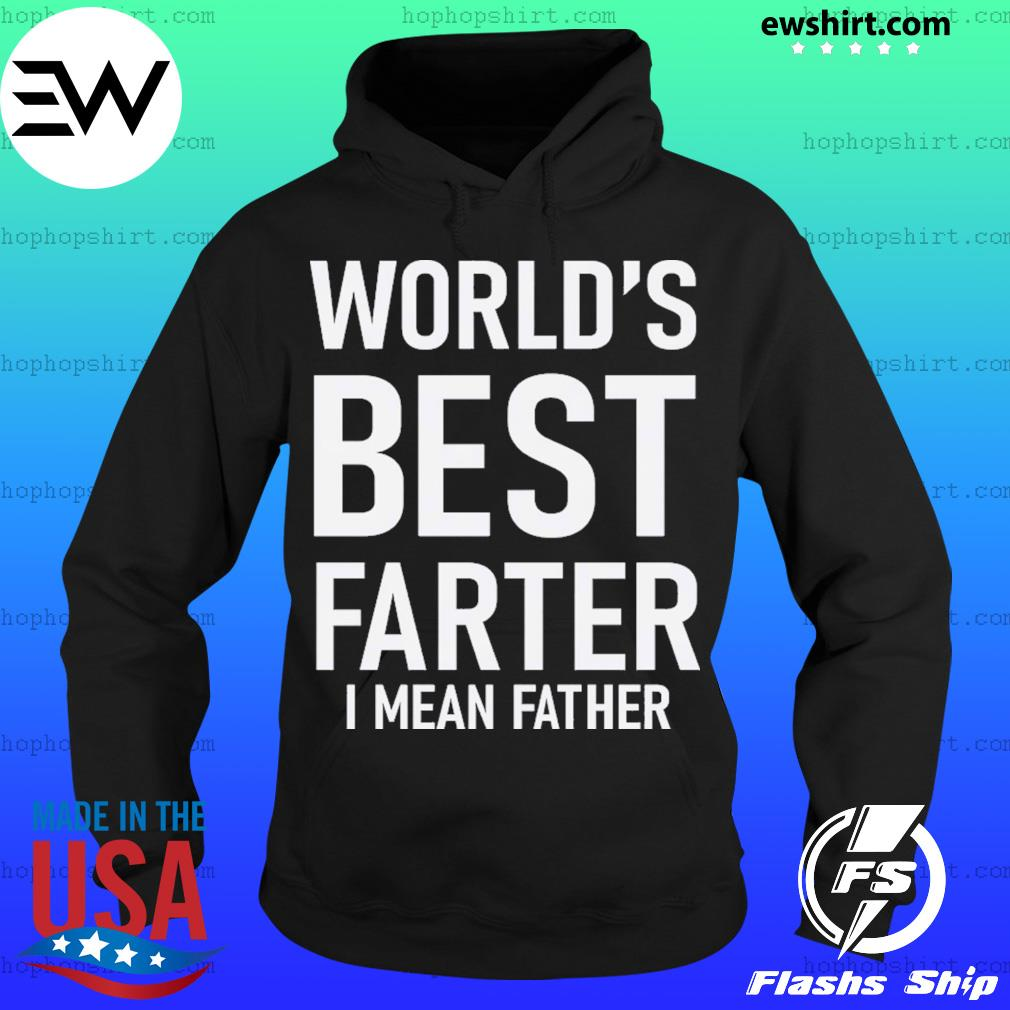 World's Best Farter I Mean Father Shirt Hoodie