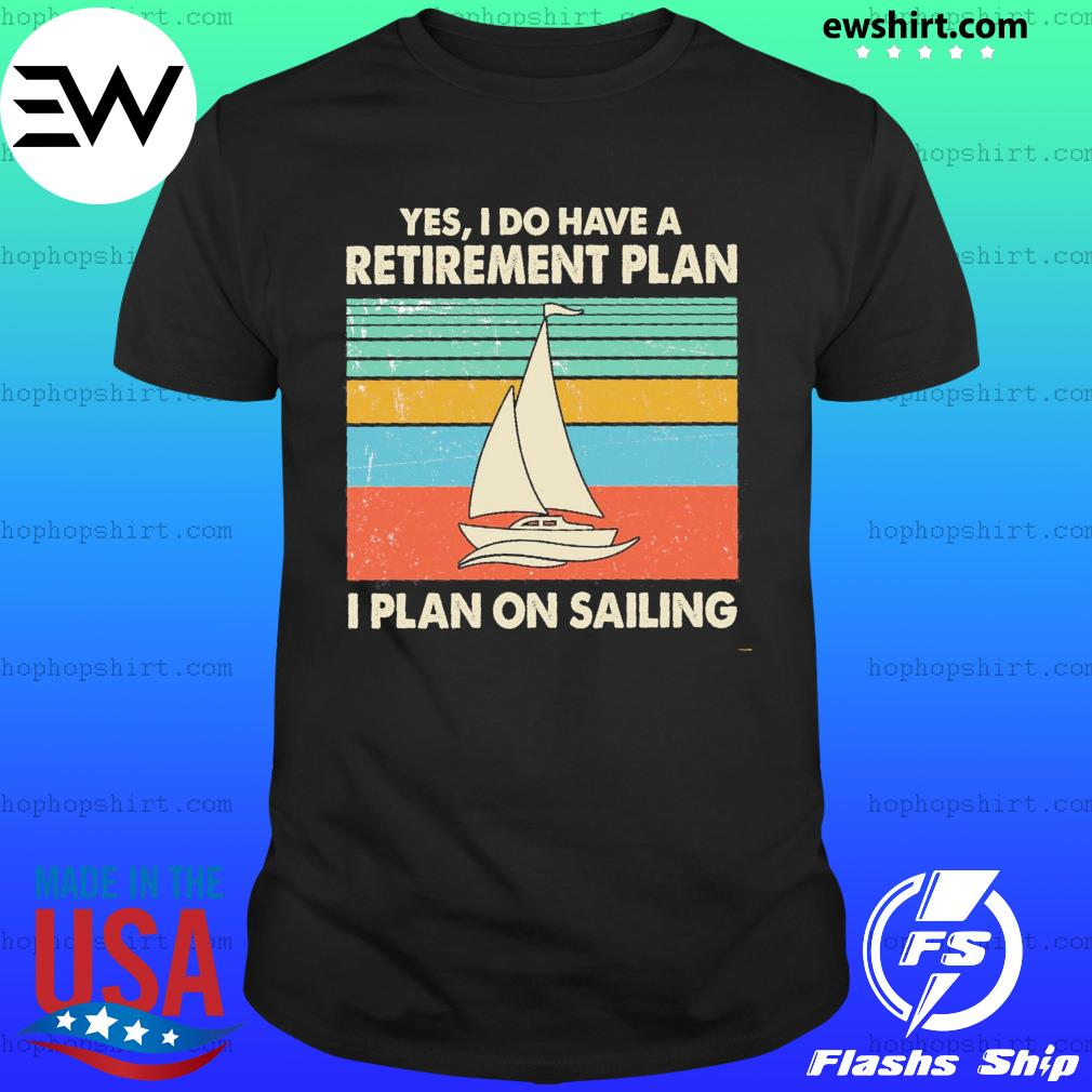 Yes I Do Have A Retirement Plan I Plan On Sailing Vintage Retro T-Shirt