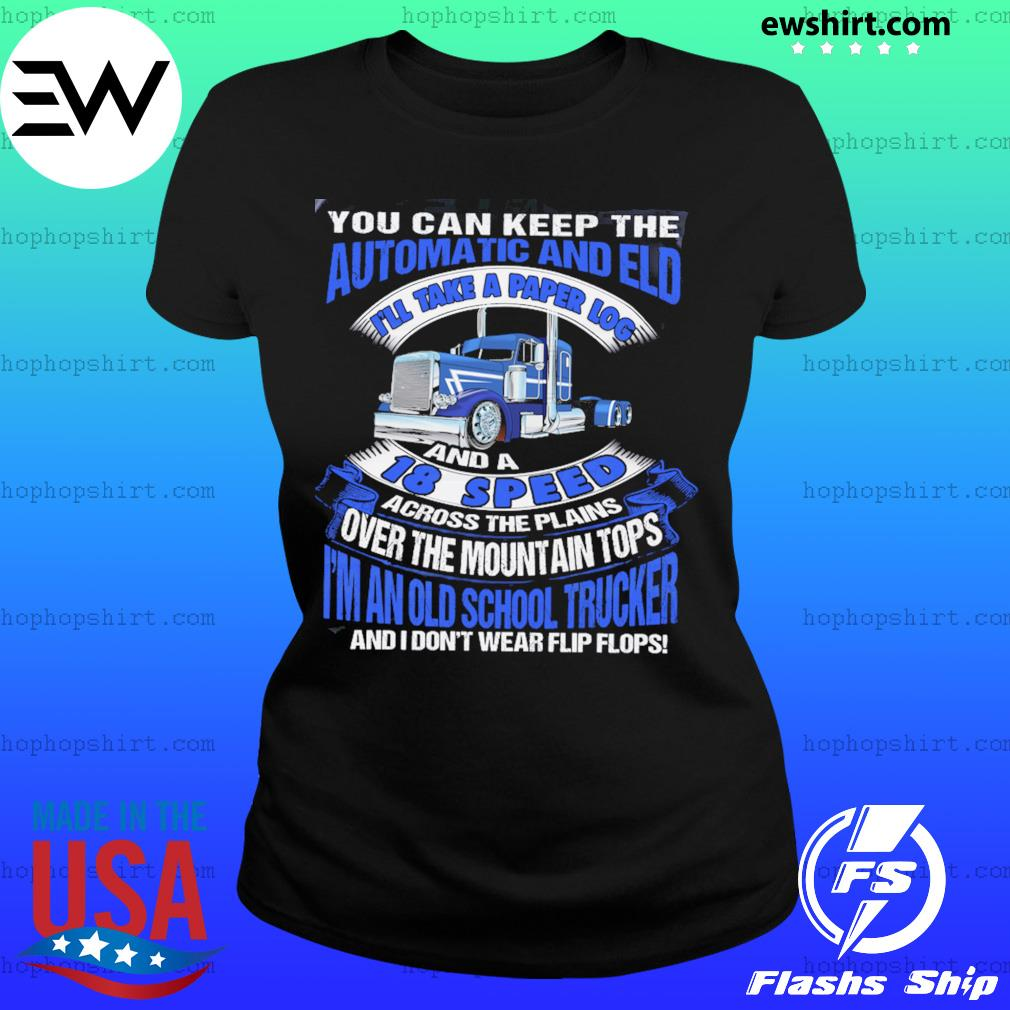 You Can Keep The Automatic And Eld 18 Speed I'm An Old School Trucker Shirt Ladies Tee