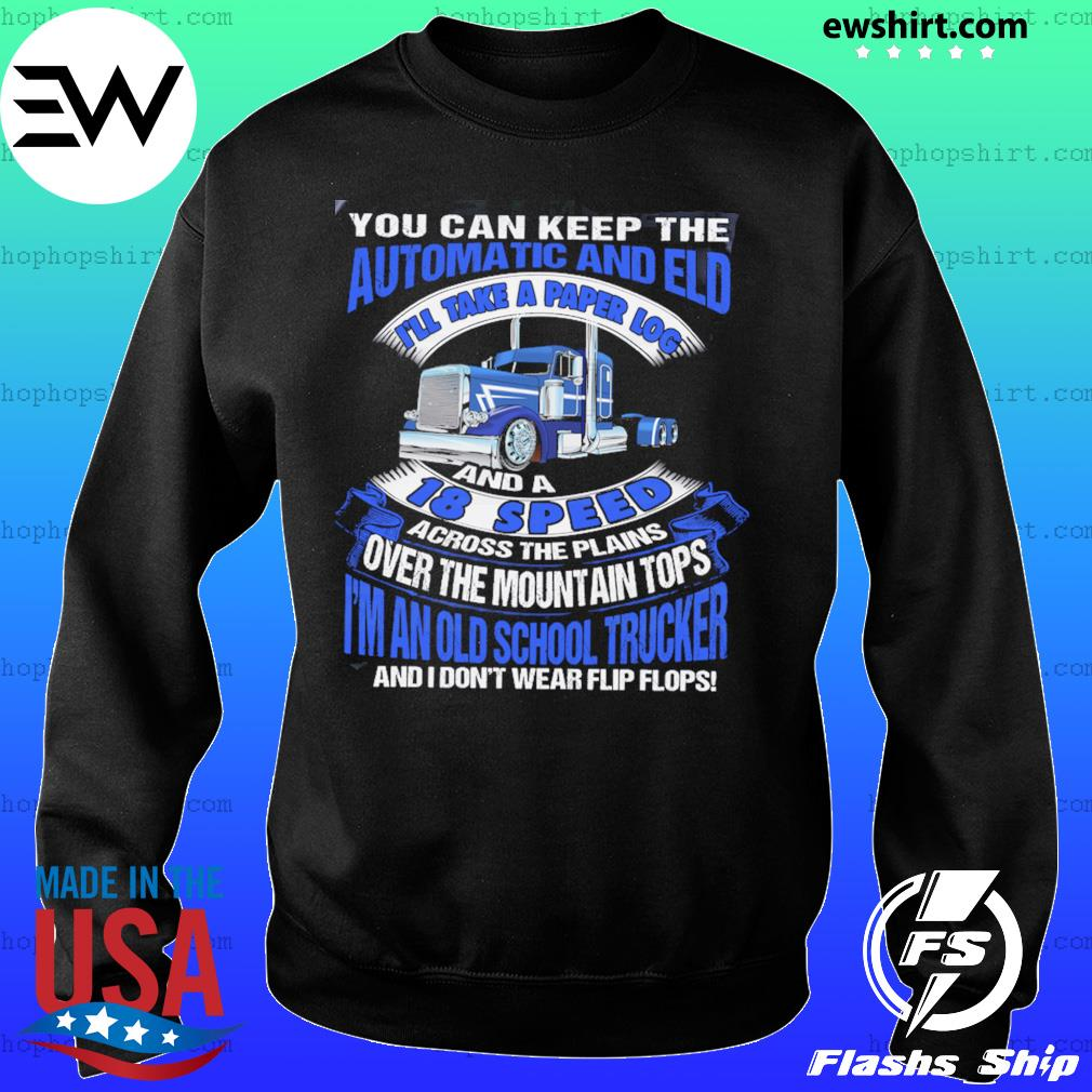You Can Keep The Automatic And Eld 18 Speed I'm An Old School Trucker Shirt Sweater
