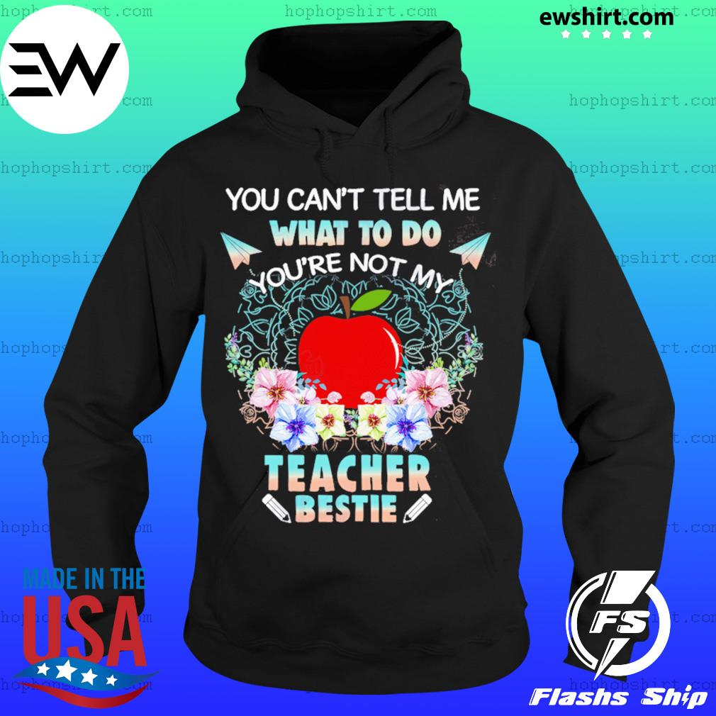 You Can't Tell Me What To Do You're Not My Teacher Bestie Shirt Hoodie