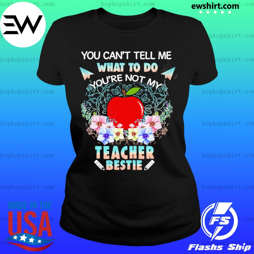 You Can't Tell Me What To Do You're Not My Teacher Bestie Shirt Ladies Tee