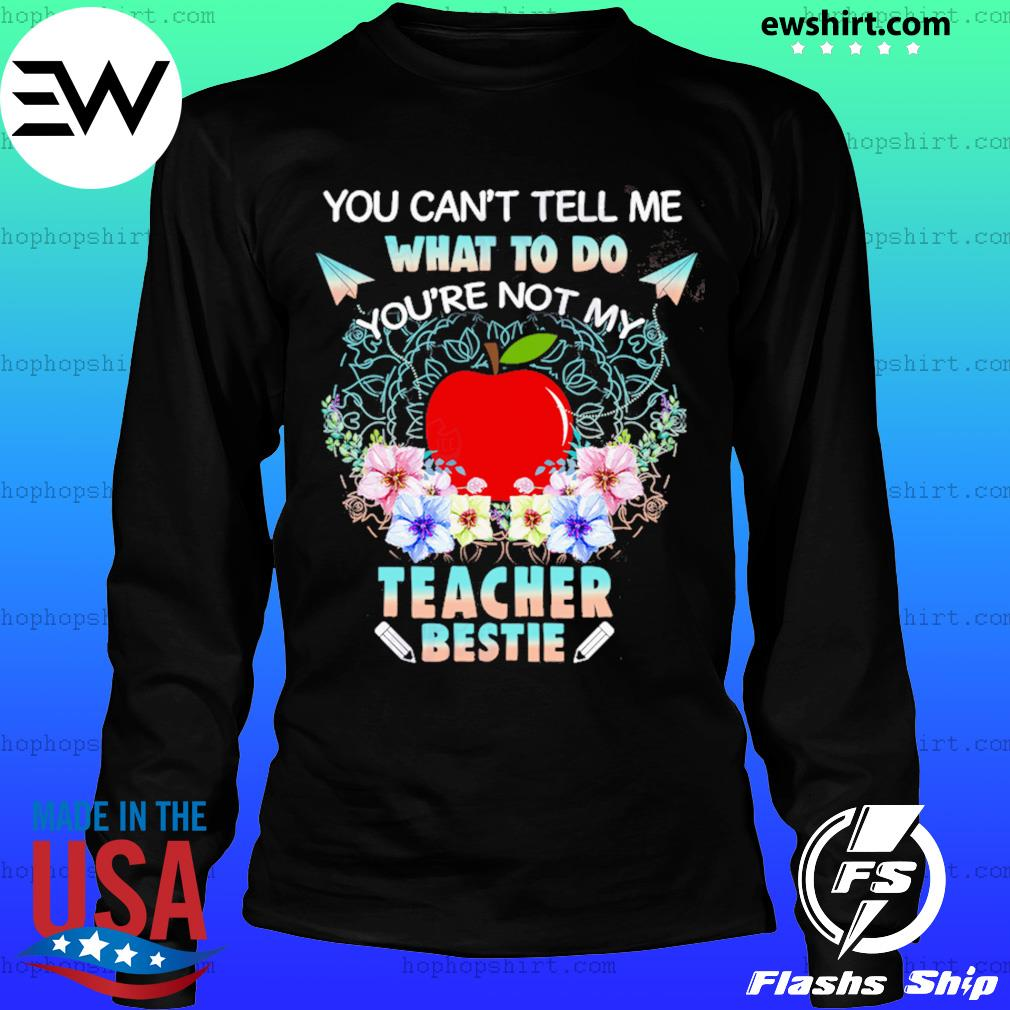 You Can't Tell Me What To Do You're Not My Teacher Bestie Shirt LongSleeve