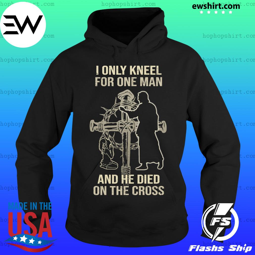 The Girl I Only Kneel For One Man And He Died On The Cross Shirt Hoodie