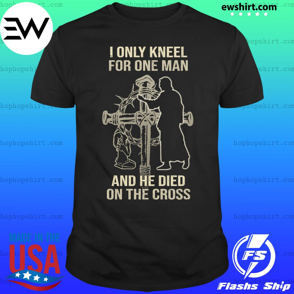 The Girl I Only Kneel For One Man And He Died On The Cross Shirt