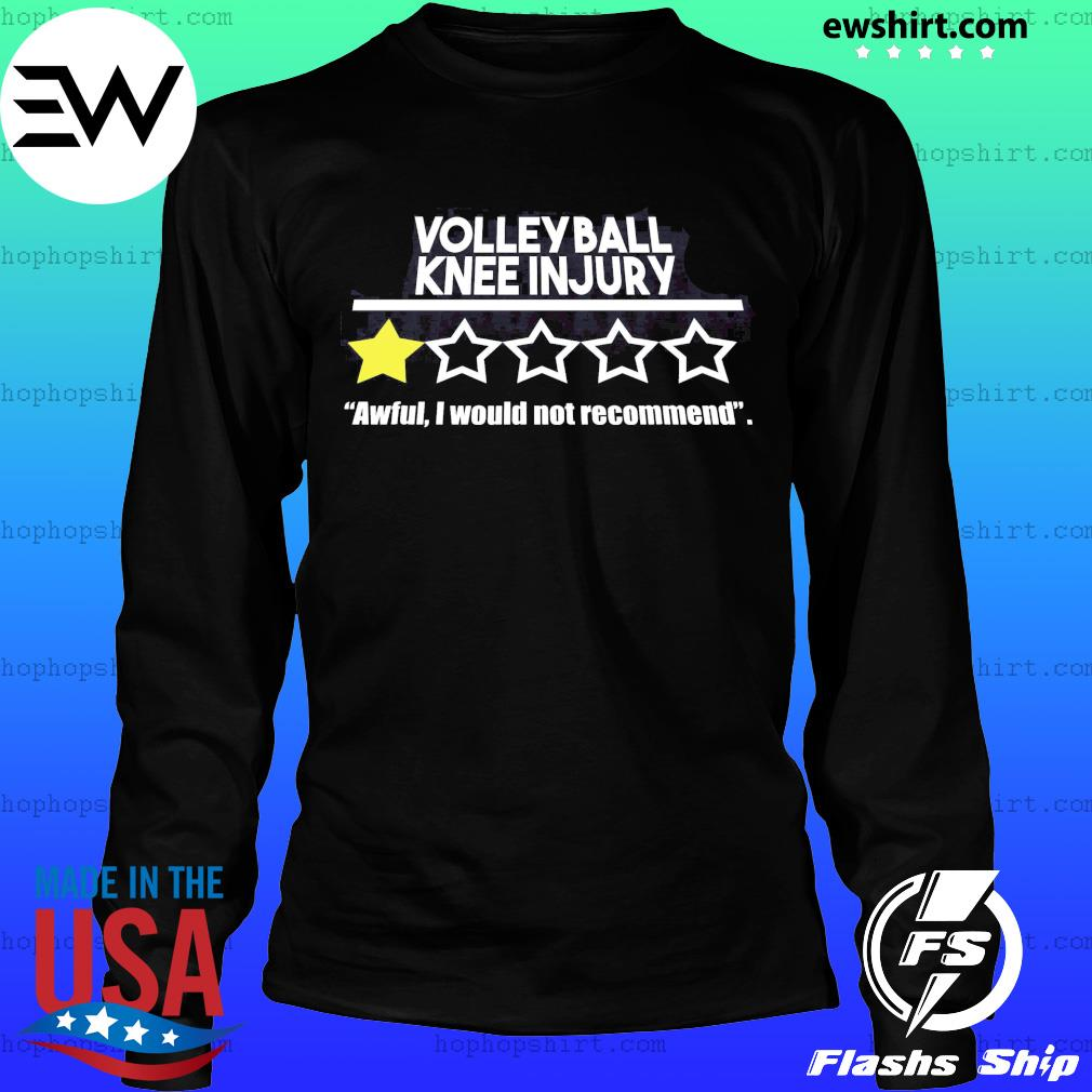 Volleyball Knee Injury One Star Awful I Would Not Recommend Shirt LongSleeve