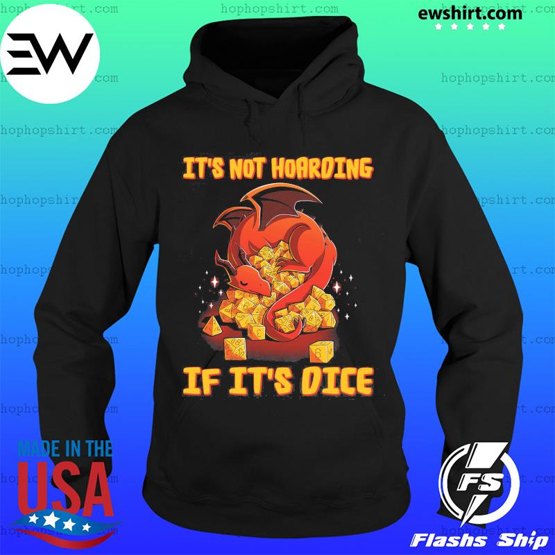 Dragon Dungeon It's Not Hoarding If It's Dice Shirt Hoodie