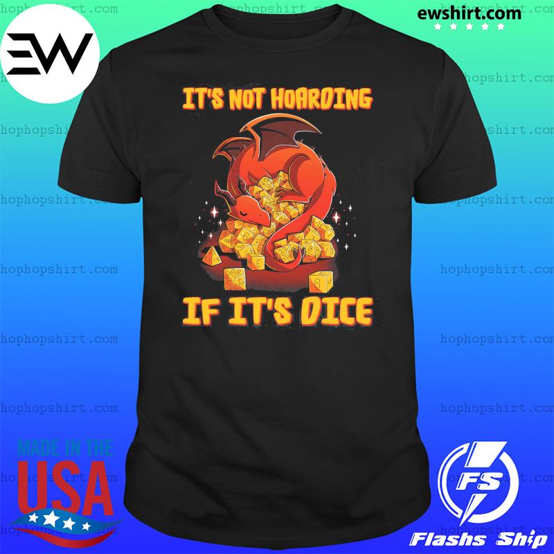 Dragon Dungeon It's Not Hoarding If It's Dice Shirt